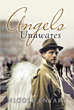"Nicole Enyart's Newly Released ""Angels Unawares"" Is a Thrilling Story About the Angels Who God Has Sent to Earth for Them to Do His Work and Learn From Mankind"