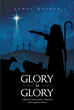 """James Golden's Newly Released """"Glory to Glory"""" is an Intriguing Tale about a Shepherd Boy Witnessing God's Incarnation in the Manger and His Twist of Fate Later in Life"""
