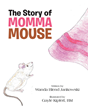 "Wanda Blend Jankowski's new book ""The Story of Momma Mouse"" is a whimsical tale of a mouse who worries about her preparations for motherhood."
