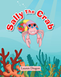 """Lauren Dragon's New Book """"Sally the Crab"""" is a Lovely Tale of a Hermit Crab in Her Quest to Find a New Home After Outgrowing Her Old One"""