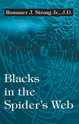Infinity Publishing is Proud to Present a Timely and Insightful Book by Romaner J. Strong Jr., Entitled Blacks in the Spider's Web.