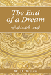 "Author W. D. Welch's Newly Released ""The End of a Dream"" Is The Story Of An Iranian-American Businessman Whose Perfect Life And Family Is Destroyed By His Deceit"