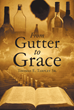 "Thomas E. Tarpley Sr.'s Newly Released ""From Gutter to Grace"" Is An Awe-Inspiring Account About A Once Timid Black Boy With Low Confidence Who Encounters God's Love"