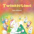 "Gwin Williams's Newly Released ""Twinkletime"" is a Fascinating Tale About the Treasured Traditions and Magic of Christmas Still Lasting in Every Test of Time"
