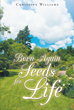 "Author Christine Williams's newly released ""Born Again: Seeds For Life"" seeks to expand readers' consciousness toward faith minded topics."