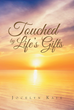 "Jocelyn Kaye's Newly Released ""Touched by Life's Gifts"" is an Enthralling Work Filled with Divine Inspiration and Wisdom for Healing and Spirituality"