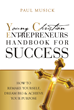 "Author Paul Musick's Newly Released ""YCE Young Christian Entrepreneurs: Handbook for Success"" Is a Guide That Harnesses the Power of Youth to Help Young People Succeed"