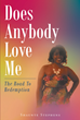 "Author Shaunte Stephens's Newly Released ""Does Anybody Love Me (the Road to Redemption)"" Reveals a Personal Journey to Find True Love Through God"