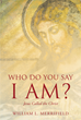 "William L. Merrifield's Newly Released ""Who Do You Say I AM? Jesus Called the Christ"" Delves into the Discussion of Jesus's Life, Works, and Legacy Throughout the Years"