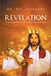 "Dr. Bob Lockhart's Newly Released ""Revelation: Then and Now"" Is an In-depth Look at the Book of Revelation and Its Intended Message"