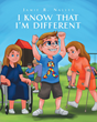 "Jamie R. Nalley's Newly Released ""I Know That I'm Different"" is a Captivating Story About Celebrating Each Child's Uniqueness and How God has Lovingly Made Them"