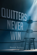 "David Zackey's Newly Released ""Quitters Never Win"" is an Empowering Tale that Reminds the Readers Never to Give Up When Faced with Overwhelming Circumstances"