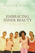 "Author Caitlin Riegel's Newly Released ""Embracing Inner Beauty: A Biblical Perspective on True Beauty"" Reveals God's Standards for Beauty"