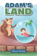 """Alison Pockat's New Book """"Adam's Land"""" is About the Adventures of a Boy Who Shrinks Down to the Size of an Ant and Rides in a Bubble to Explore Nature"""