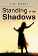 """K.D. Ester's New Book """"Standing in the Shadows"""" Is an Emotionally Charged Account That Delves into the Sensitive Topic of Domestic Violence"""