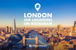 Hashtag the World Completes New Study Revealing the Top Locations in London on Instagram