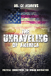 "C. E. Andrews's New Book ""The Unraveling of America"" Is a Powerful and Revolutionary Writing That Examines the Spiraling Dilemma of Unity Versus Division"