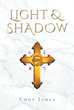 "Cody James's new book ""Light & Shadow"" is a gripping tale of choices, destiny, and finding one's self amidst chaos and pain."