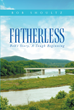 "Author Bob Shoultz's Newly Released ""Fatherless: Bob's Story, A Tough Beginning"" is One Man's Story of Coming to Terms with the Adversity Life Kept Bringing"