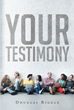 """Author Douglas Riggle's Newly Released """"Your Testimony"""" Is a Guide to Writing a Personal Testimony That Will Inspire Others"""
