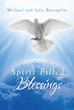 "Michael and Julie Battaglini's New Book ""Spirit Filled Blessings"" Is a Collection of Inspirational Letters That Imparts a Deep Revelation of God's Heart for His people"