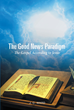 "Author J.C. Ward's Newly Released ""The Good News Paradigm"" is a Bible Study Examining the Figurative Parables, Phrases, and Words Attributed to Jesus and His Disciples"
