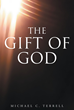 "Michael C. Terrell's Newly Released ""The Gift of God"" is an Inspiring Book of Bible Verses that are Well-Organized for the Daily Devotions of Every Believer of the Lord."