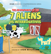 "Leon Mitchison's New Book ""The Adventures Of The 7 Aliens As Interrogatives"" Profoundly Explains The Basics Of Interrogative Sentences To Students In A Fun And Easy Way"