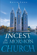"""Kevin Long's Newly Released """"Incest In The Mormon Church"""" Is A Thought-Provoking Book About The Kinds Of Wickedness That Are Apparent In The Mormon Church"""