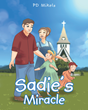 "Author PD Mikels's Newly Released ""Sadie's Miracle"" Is A Children's Story About Sadie, A Young Girl Who Has A Special Connection To Faith"