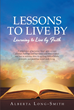 "Author Alberta Long-Smith's Newly Released ""Lessons To Live By"" Is A Collection Of Life Challenges And A Presentation Of Biblical Truths And Guidelines For Daily Living"