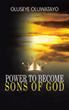 Oluseye Oluwatayo unveils 'Power to Become Sons of God'