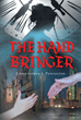 "Christopher J. Penington's New Book ""The Hand Bringer"" is a Fast-Paced Thriller Combining Elements of the Fantasy and Crime Genres to Appeal to a Wide Audience"