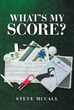 """Steve McCall's New Book """"What's My Score?"""" is a Conceptual Narrative of the Enjoyable Hobby of Golf"""