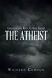 "Author Richard Cannon's Newly Released ""Conversations With My Good Friend The Atheist"" Is An Astute Breakdown Of Why Christians Should Care About The Atheist Viewpoint"