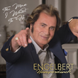 "World-Wide YouTube Live Stream Listening Party For Engelbert Humperdinck's New Album ""The Man I Want To Be"" Scheduled for 3pm Eastern Time on Wednesday, November 8, 2017"