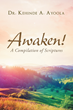 "Author Dr. Kehinde A. Ayoola's Newly Released ""Awaken! A Compilation of Scriptures"" is an Inspired Book Revealing Biblical Answers to Many of Life's Questions"