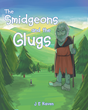 "J E Raven's Newly Released ""The Smidgeons and the Glugs"" is a Touching Tale of Two Groups of Very Different Creatures That Must Overcome Their Differences to Prosper"