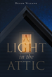 "Author Denny Villano's Newly Released ""A Light In The Attic"" Is an Uplifting Collection of True Stories Detailing One Man's Spiritual Experiences"