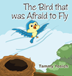 "Author Tammy Yosich's New Book ""The Bird that was Afraid to Fly"" is a Modern Parable Detailing One Individual's Struggle with the Fear and Unknowns of Independence"