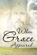 "Denise Kendrick's newly released ""When Grace Appeared"" is the touching personal story of how great sufferings and loss have led a wounded soul to Jesus Christ."