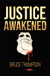 "Bruce Thompson's New Book ""Justice Awakened"" is an Action-filled Crime Fiction About an FBI Special Agent's Investigation Into the Murder of an AUSA"