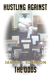 "Jarrel L. Johnson's New Book ""Hustling Against the Odds"" is a Telling and Encouraging Window Into the Trials, Successes and Perceptions of the Author"
