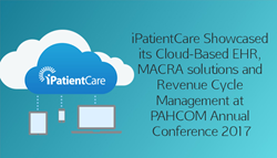 iPatientCare Showcased its Cloud Based EHR MACRA solutions and Revenue Cycle Management at PAHCOM Annual Conference 2017