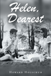 "Howard Holschuh's newly released ""Helen, Dearest"" is the autobiography of a retired Navy Captain who served in several postings around the military until retirement."
