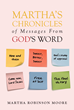 "Martha Robinson Moore's book ""Martha's Chronicles of Messages from God's Word: It's in the Book"" is a dedication to people looking for inspiration for spiritual growth."
