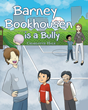 "Author Charlotte Hale's Newly Released ""Barney Bookhousen is a Bully"" Teaches Young Readers to Find the Good in People"
