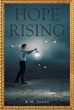 "R.M. Janoe's Newly Released ""Hope Rising"" is an Enthralling Work of Fiction Involving Angels, Demons, and Humans, in a Battle that will Test the Power of Faith"