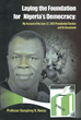 "Professor Humphrey N. Nwosu's New Book ""Laying the Foundation for Nigeria's Democracy"" is a Compelling Account of the June 12, 1993 Presidential Election"