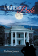 """Melissa James's New Book """"A Matter of Pride"""" Is an Emotionally Charged Tale of Love in a Labyrinthine Circumstance of Deception and Sacrifice"""